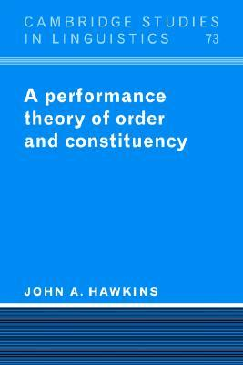 A Performance Theory of Order and Constituency  by  John A. Hawkins