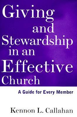 Giving and Stewardship in an Effective Church: A Guide for Every Member  by  Kennon L. Callahan
