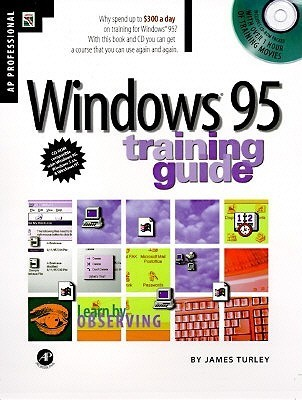 Windows 95 Training Guide (Training Guide Series)  by  James L. Turley