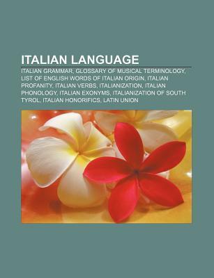 Italian Language: Italian Grammar, Glossary of Musical Terminology, List of English Words of Italian Origin, Italian Profanity, Italian Source Wikipedia