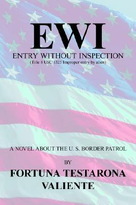 Ewi: Entry Without Inspection: (Title 8 Usc 1325 Improper Entry Alien) by Fortuna Testarona Valiente