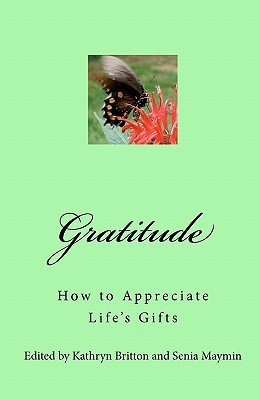 Gratitude: How to Appreciate Lifes Gifts  by  Kathryn Britton