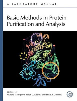 Basic Methods in Protein Purification and Analysis: A Laboratory Manual  by  Richard J. Simpson