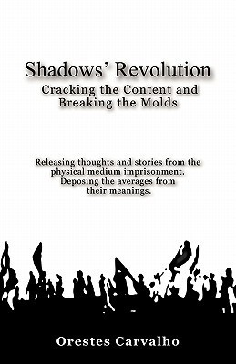 Shadows Revolution: Cracking the Content and Breaking the Molds. Releasing Thoughts and Stories from the Physical Medium Imprisonment. Dep Orestes Carvalho