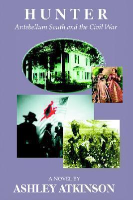 Hunter: Antebellum South and the Civil War Ashley Atkinson