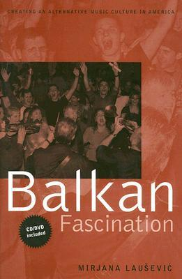Balkan Fascination: Creating an Alternative Music Culture in America [With CD/DVD]  by  Mirjana Lausevic