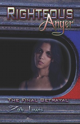 Righteous Anger: The Final Betrayal Zale Lewis