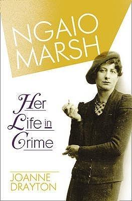Ngaio Marsh: Her Life in Crime. Joanne Drayton Joanne Drayton