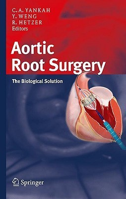 Aortic Root Surgery: The Biological Solution  by  Abraham Charles Yankah