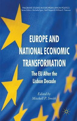 Europe and National Economic Transformation: The EU After the Lisbon Decade  by  Mitchell P. Smith