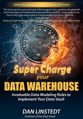 Super Charge Your Data Warehouse: Invaluable Data Modeling Rules to Implement Your Data Vault: 1  by  Dan Linstedt