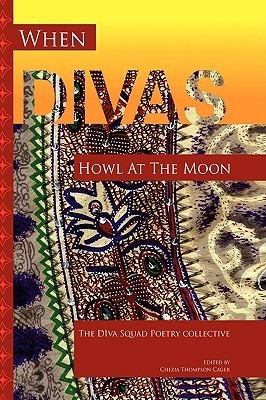 When Divas Howl at the Moon Chezia Thompson Cager