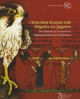 Von der Kunst mit Vögeln zu jagen: Das Falkenbuch Friedrichs II. Mamoun Fansa