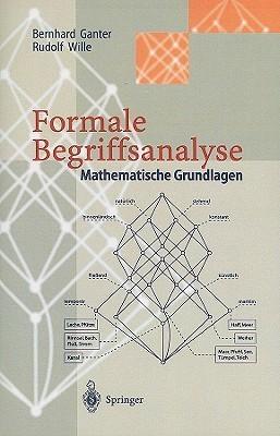 Formale Begriffsanalyse: Mathematische Grundlagen  by  Bernhard Ganter