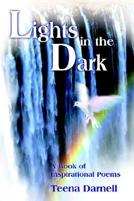 Lights in the Dark: A Book of Inspirational Poems Teena Darnell