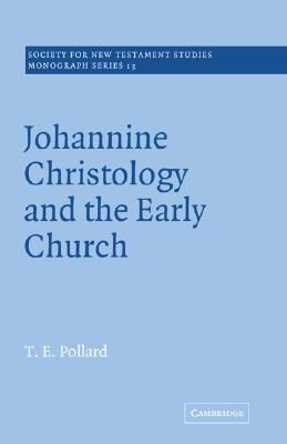 Johannine Christology and the Early Church  by  T.E. Pollard
