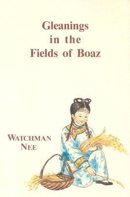 Gleanings in Fields of Boaz  by  Watchman Nee