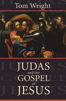 Judas And The Gospel Of Jesus: Understanding A Newly Discovered Ancient Text And Its Contemporary Significance N.T. Wright