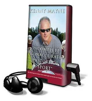 An Incomplete & Inaccurate History of Sport  by  Kenny Mayne