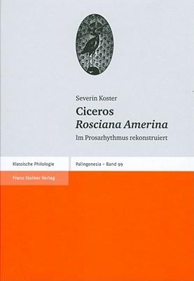 Ciceros Rosciana Amerina: Im Prosarhythmus Rekonstruiert Severin Koster
