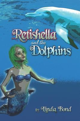 Retishella and the Dolphins  by  Linda Bond