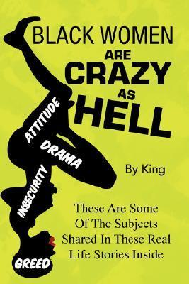 Black Women Are Crazy as Hell  by  King