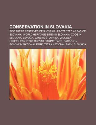 Conservation in Slovakia: Biosphere Reserves of Slovakia, Protected Areas of Slovakia, World Heritage Sites in Slovakia, Zoos in Slovakia  by  Source Wikipedia