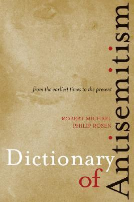 Dictionary of Antisemitism: From the Earliest Times to the Present Robert Michael