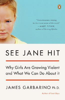 See Jane Hit: Why Girls Are Growing More Violent and What We Can Do AboutIt James Garbarino
