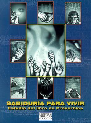 Sabiduria Para Vivir: Estudio del Libro de Proverbios  by  Anonymous