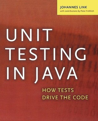 Unit Testing in Java: How Tests Drive the Code Johannes Link