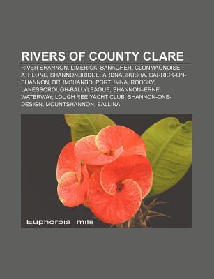 Rivers of County Clare: River Shannon, Limerick, Banagher, Clonmacnoise, Athlone, Shannonbridge, Ardnacrusha, Carrick-On-Shannon, Drumshanbo  by  Source Wikipedia