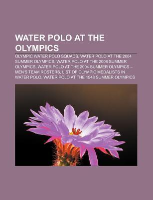 Water Polo at the Olympics: Olympic Water Polo Squads, Water Polo at the 2004 Summer Olympics, Water Polo at the 2008 Summer Olympics Source Wikipedia