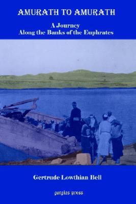 Amurath to Amurath, a Five Month Journey Along the Banks of the Euphrates  by  Gertrude Bell