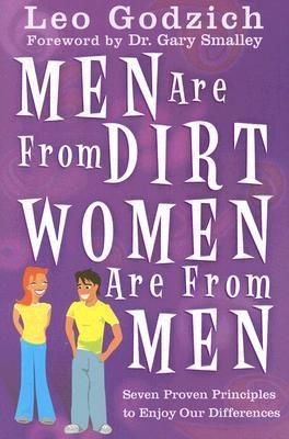 Men Are from Dirt, Women Are from Men: Seven Proven Principles to Enjoy Our Differences Leo Godzich