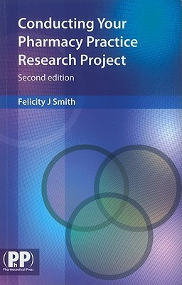 Conducting Your Pharmacy Practice Research Project: A Step-By-Step Approach  by  Felicity J. Smith