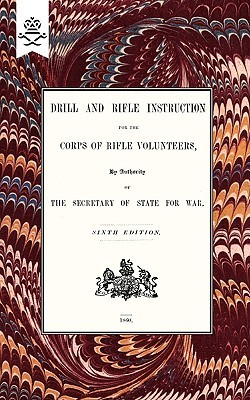 Drill and Rifle Instruction for the Corps of Rifle Volunteers 1860 War Office