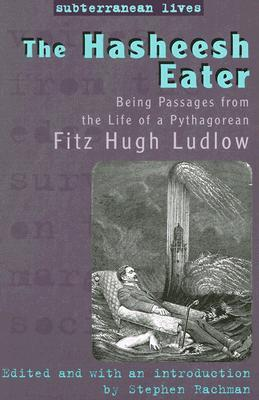 The Hasheesh Eater: Being Passages from the Life of a Pythagorean Fitz Hugh Ludlow