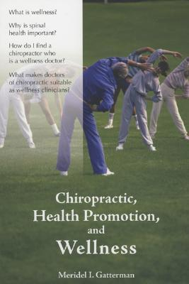 Chiropractic, Health Promotion, and Wellness  by  Meridel I. Gatterman