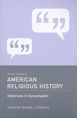 Recent Themes In American Religious History: Historians In Conversation Randall J. Stephens