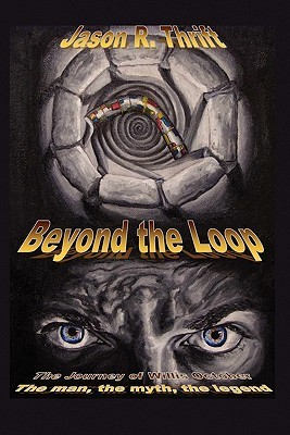 Beyond the Loop: The Journey of Willis October: The Man, the Myth, the Legend  by  Jason R. Thrift