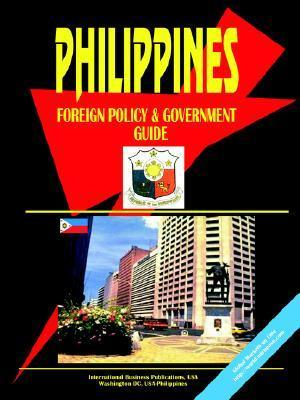 Philippines Foreign Policy and Government Guide  by  USA International Business Publications