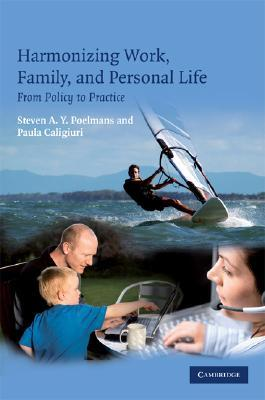 Harmonizing Work, Family, and Personal Life: From Policy to Practice  by  Steven A.Y. Poelmans