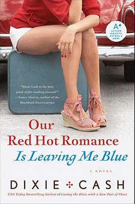 Our Red Hot Romance Is Leaving Me Blue: A Novel  by  Dixie Cash