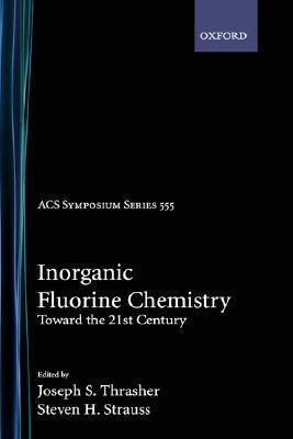 Inorganic Fluorine Chemistry: Toward the 21st Century  by  Joseph Thrasher