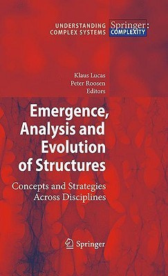 Emergence, Analysis and Evolution of Structures: Concepts and Strategies Across Disciplines  by  Klaus Lucas