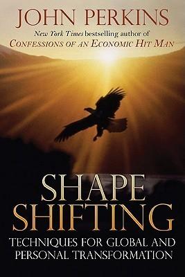 Shapeshifting: Shamanic Techniques for Self-Transformation John Perkins