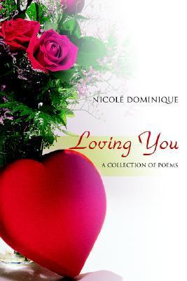 Loving You: A Collection of Poems  by  Nicol? Dominique