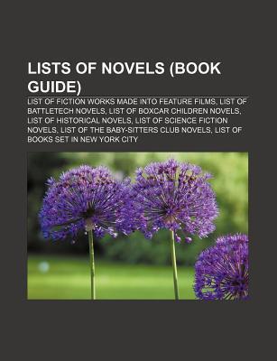 Lists of Novels (Book Guide): List of Fiction Works Made Into Feature Films, List of Battletech Novels, List of Boxcar Children Novels Source Wikipedia