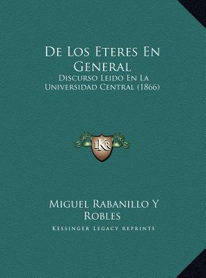 De Los Eteres En General: Discurso Leido En La Universidad Central (1866)  by  Miguel Rabanillo Y Robles